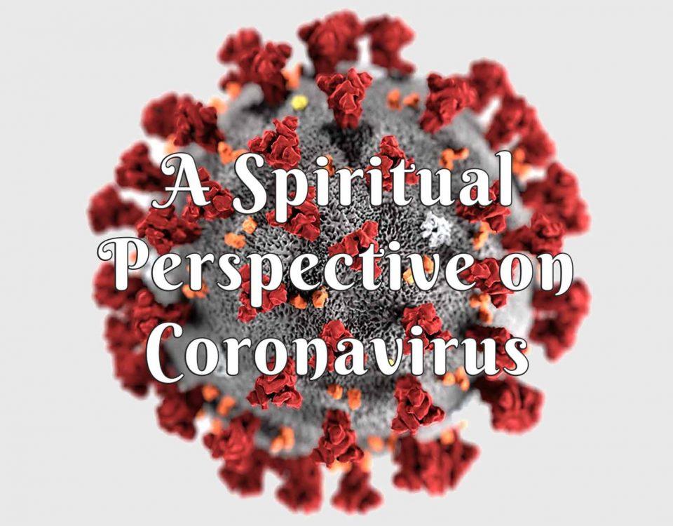 A Spiritual Perspective on Coronavirus