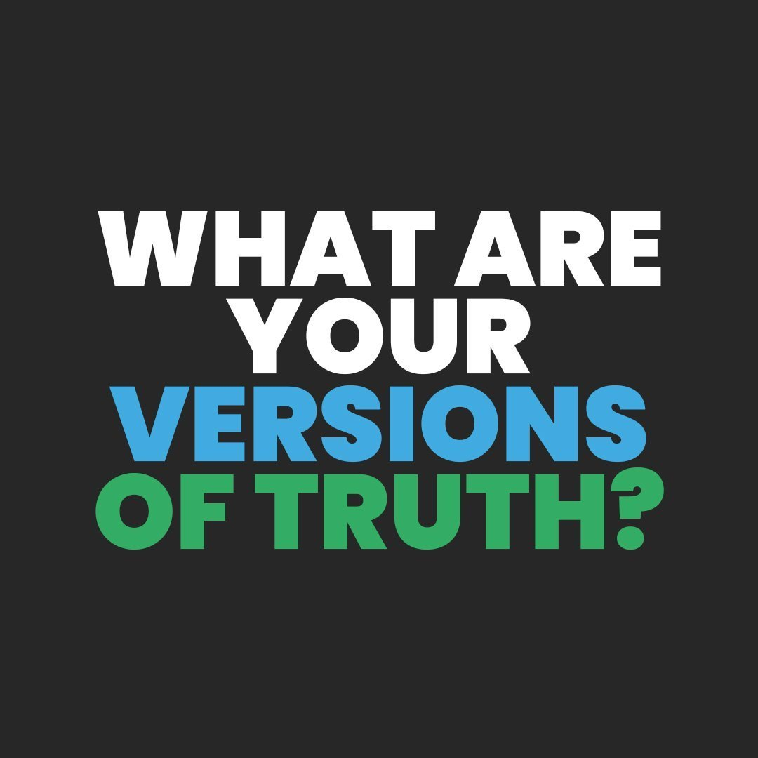 What Are Your Versions of Truth