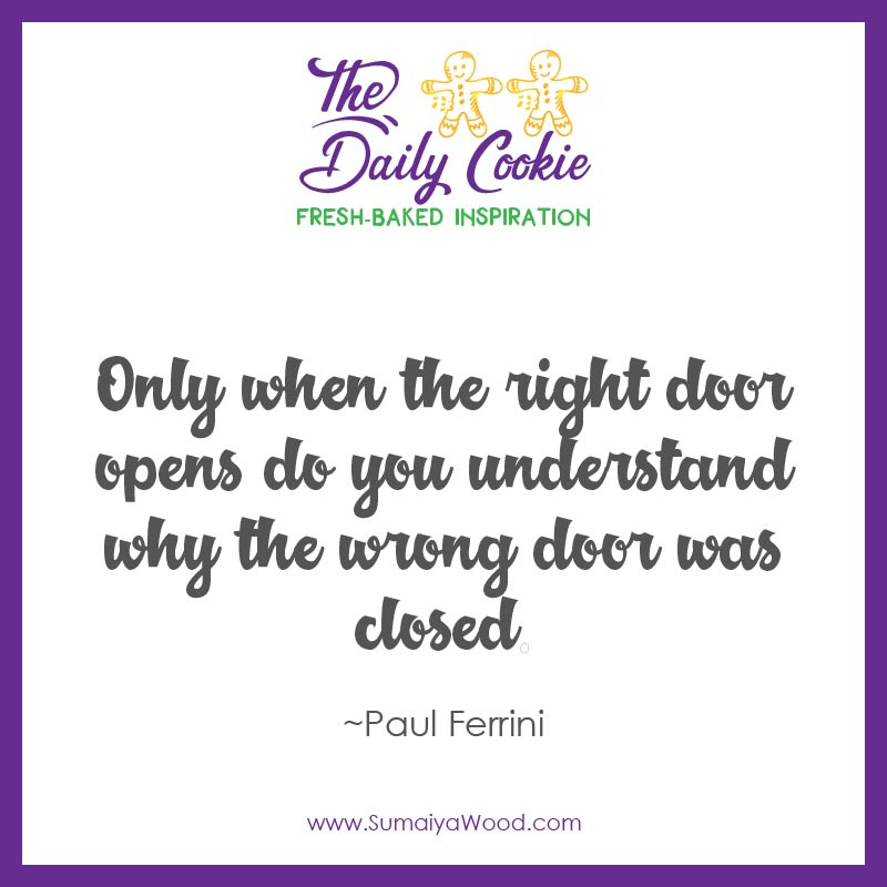 "Inspiring quote from Paul Ferrini: ""Only when the right door opens do you understand why the wrong door was closed."""