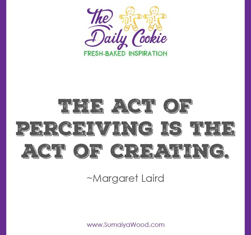 """Inspiring quote from Margaret Laird: """"The act of perceiving is the act of creating. """""""