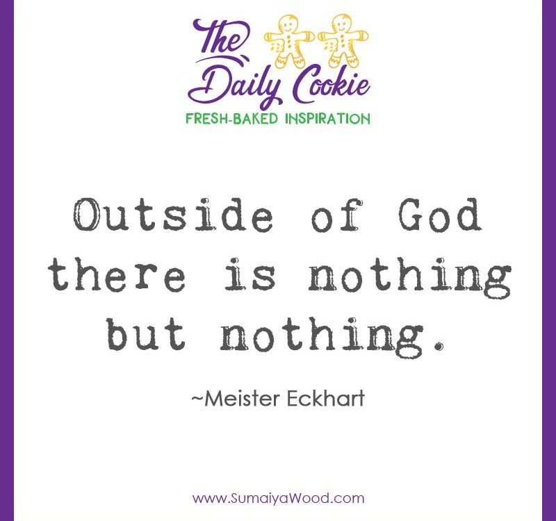 "Inspiring quote from Meister Eckhart: ""Outside of God there is nothing but nothing."""