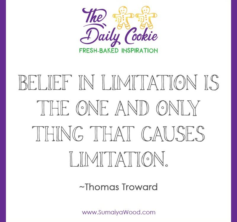 "Inspiring quote from Thomas Troward: ""Belief in limitation is the one and only thing that causes limitation."""