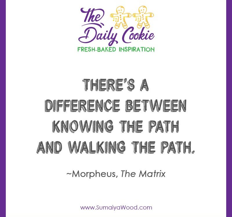"Inspiring quote from the movie The Matrix: ""There's a difference between knowing the path and walking the path"""