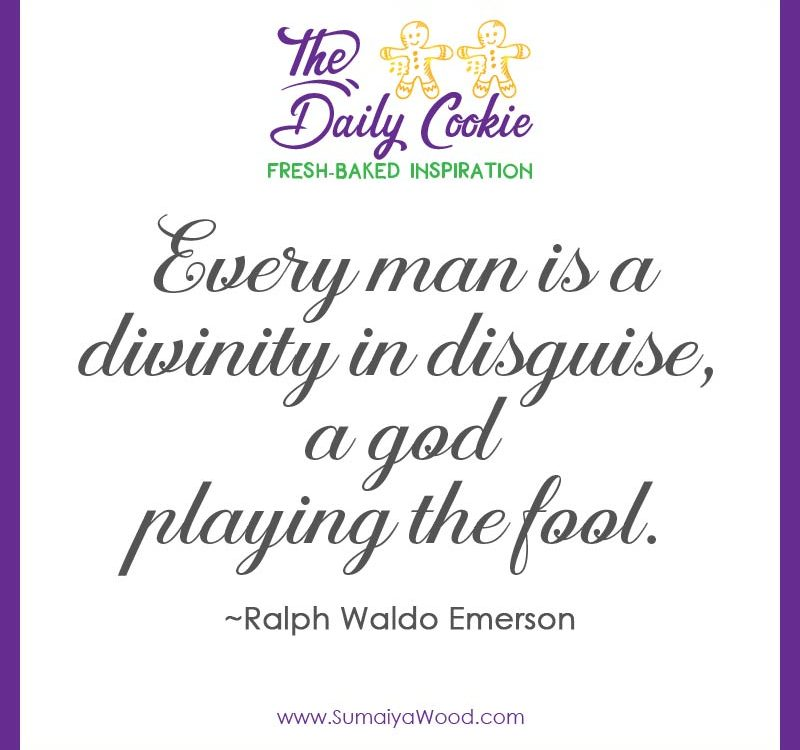 "Inspiring quote from Ralph Waldo Emerson: ""Every man is a divinity in disguise, a god playing the fool."""