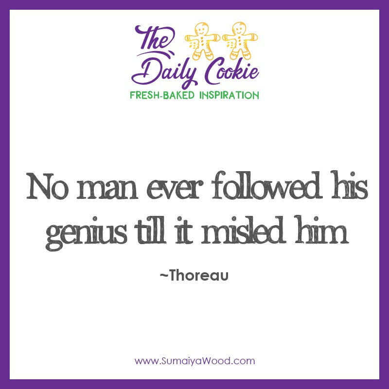 "Inspiring quote from Henry David Thoreau: ""No man ever followed his genius till it misled him."""