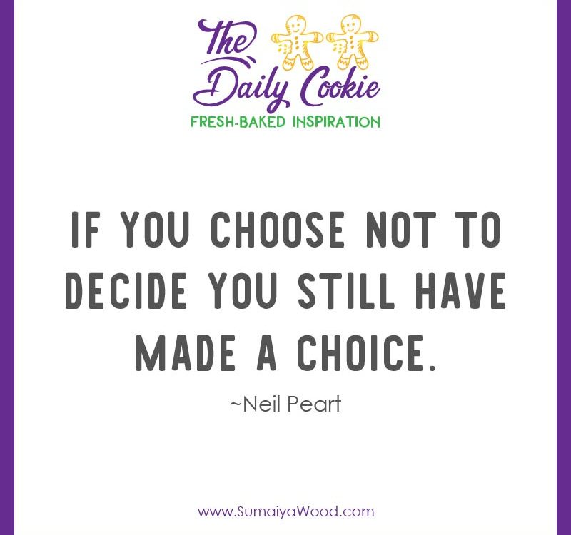 "Wisdom quote from Neil Peart: ""If you choose not to decide you still have made a choice."""