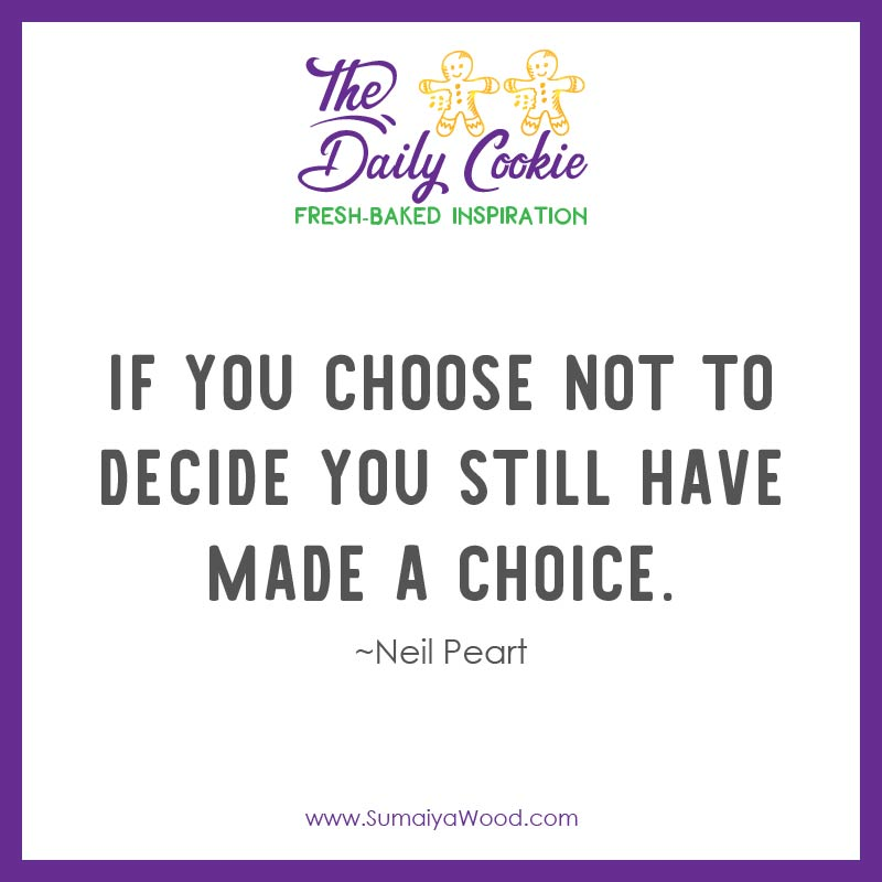 """Wisdom quote from Neil Peart: """"If you choose not to decide you still have made a choice."""""""