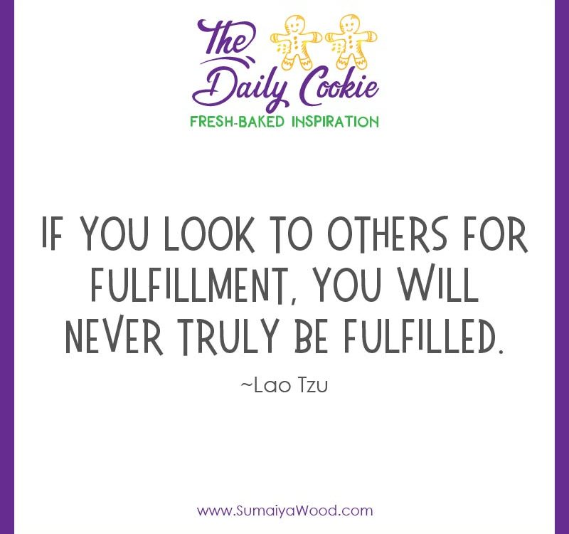 Inspiring quote from Lao Tzu: If you look to others for fulfillment, you will never truly be fulfilled