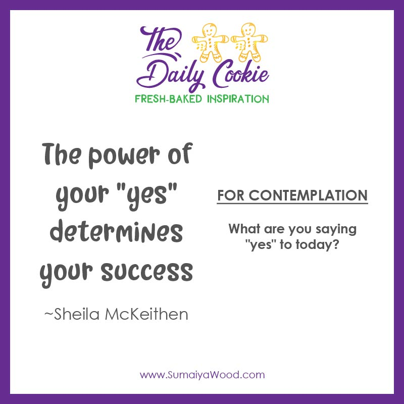 "Inspiring quote from Sheila McKeithen: The power of your ""yes"" determines your success."