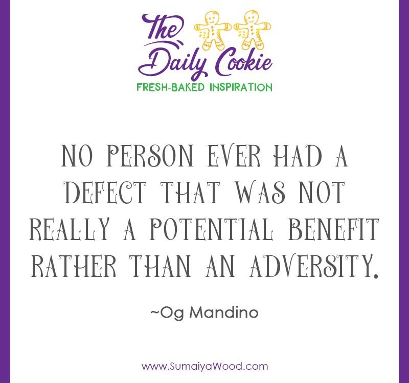 "Inspiring quote from Og Mandino: ""No person ever had a defect that was not really a potential benefit rather than an adversity."""