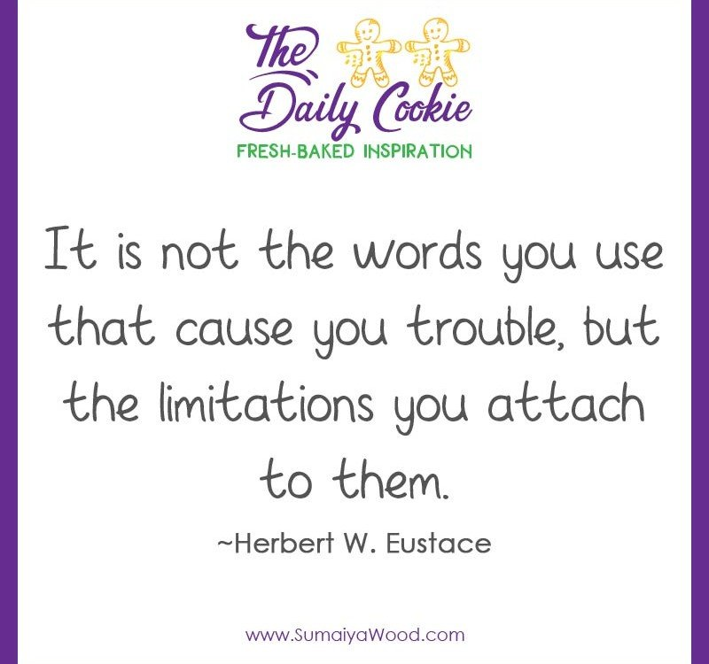 "Inspirational Quote from Herbert Eustace: ""It is not the words you use that cause you trouble, but the limitations you attach to them."""
