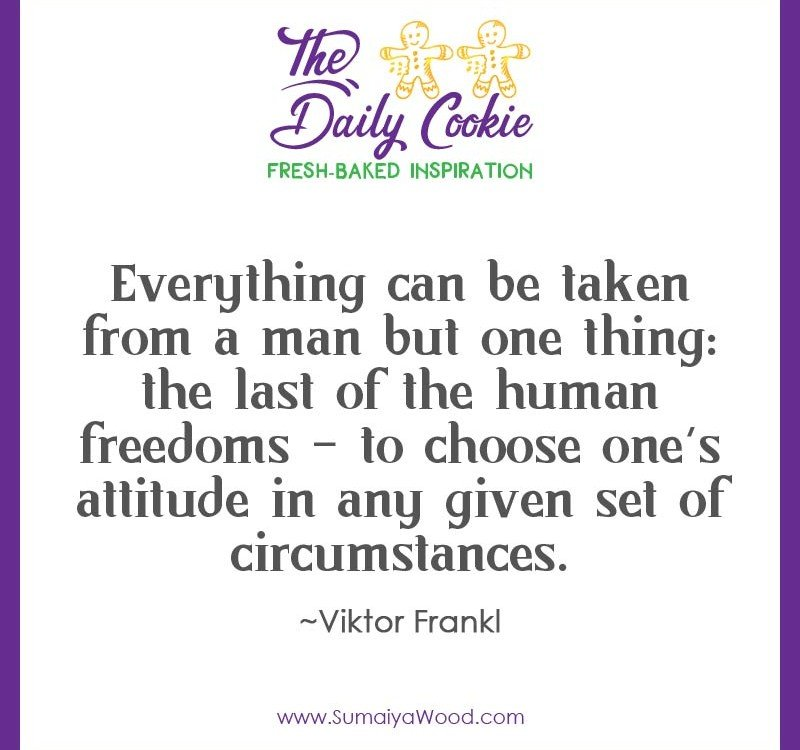 """Inspiring Quote from Viktor Frankl: """"Everything can be taken from a man but one thing: the last of the human freedoms – to choose one's attitude in any given set of circumstances."""""""
