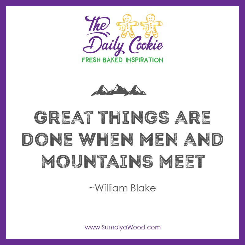 "Inspiring quote from William Blake: ""Great thingsg are done when men and mountains meet."""