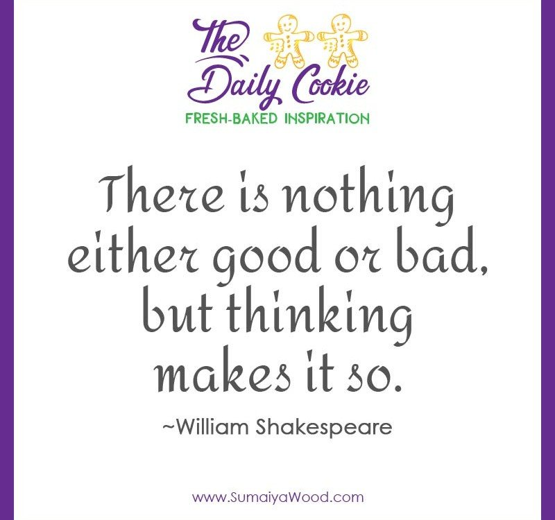 """Inspiring Quote from Shakespeare: """"There is nothing either good or bad, but thinking makes it so."""""""