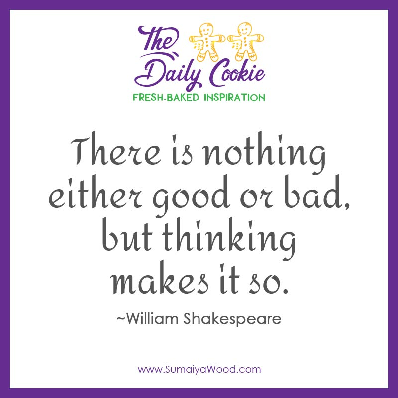 "Inspiring Quote from Shakespeare: ""There is nothing either good or bad, but thinking makes it so."""
