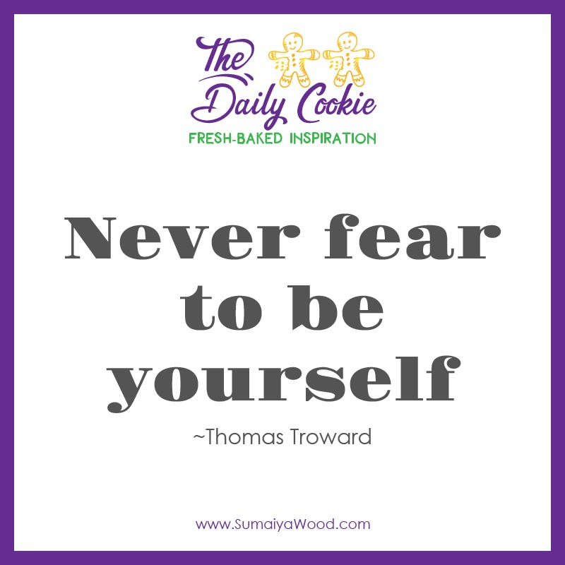 "Inspiring Quote from Thomas Troward: ""Never fear to be yourself."""
