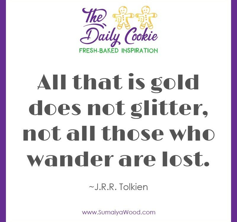 """Inspiring quote from J.R.R. Tolkien: """"All that is gold does not glitter, not all those who wander are lost."""""""